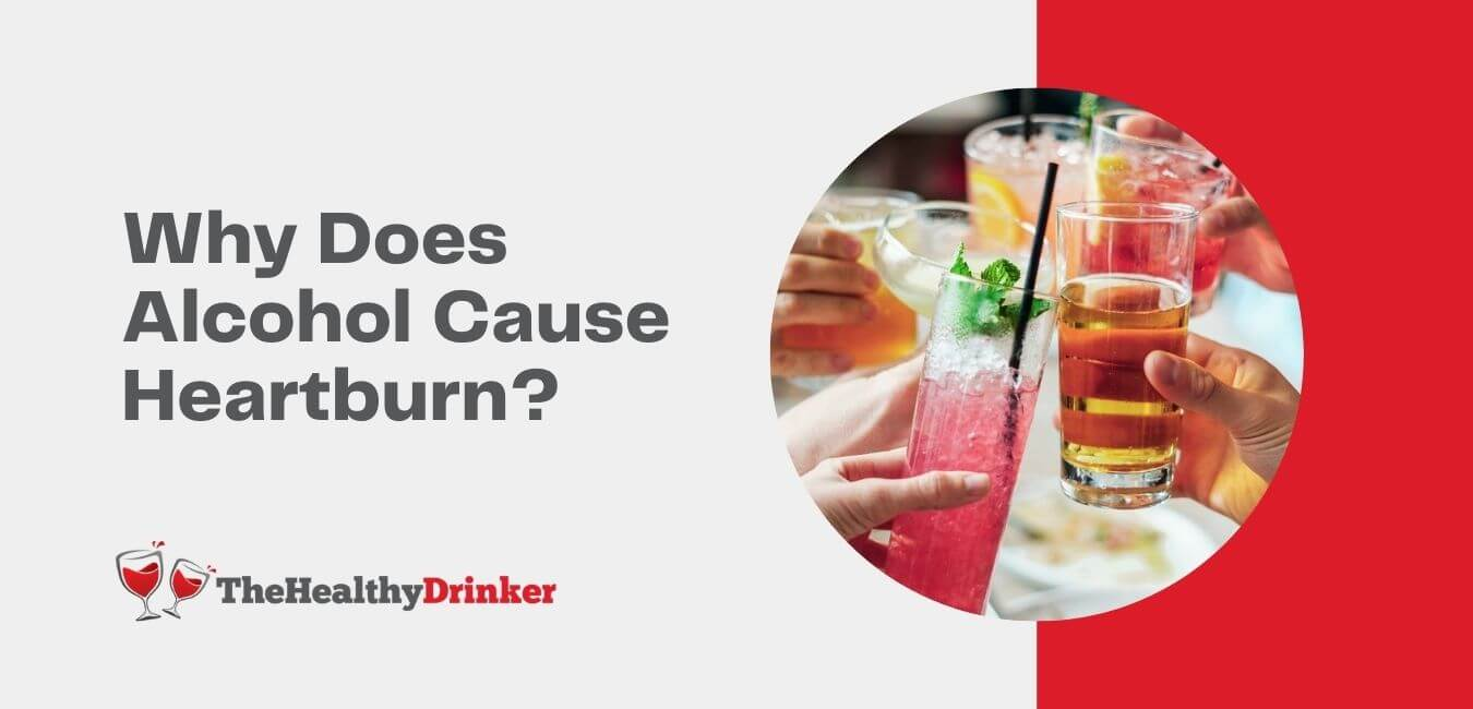 Why Does Alcohol Cause Heartburn